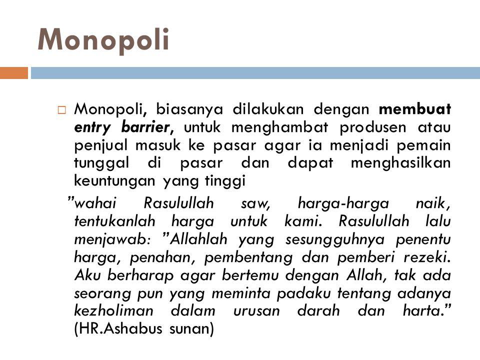 Monopoli  Monopoli, biasanya dilakukan dengan membuat entry barrier, untuk menghambat produsen atau penjual masuk ke pasar agar ia menjadi pemain tun