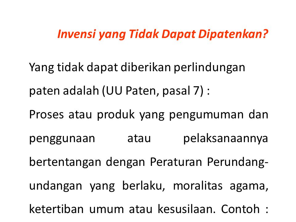 Invensi yang Tidak Dapat Dipatenkan? Yang tidak dapat diberikan perlindungan paten adalah (UU Paten, pasal 7) : Proses atau produk yang pengumuman dan