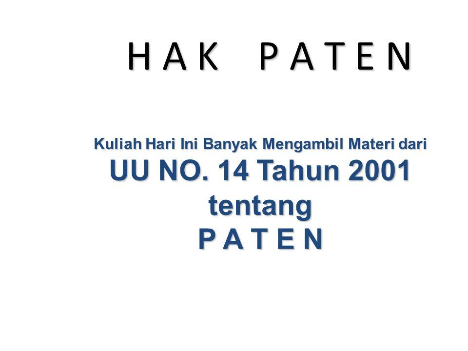 H A K P A T E N Kuliah Hari Ini Banyak Mengambil Materi dari UU NO. 14 Tahun 2001 tentang P A T E N