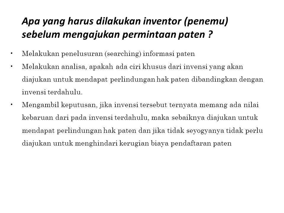 Apa yang harus dilakukan inventor (penemu) sebelum mengajukan permintaan paten ? Melakukan penelusuran (searching) informasi paten Melakukan analisa,