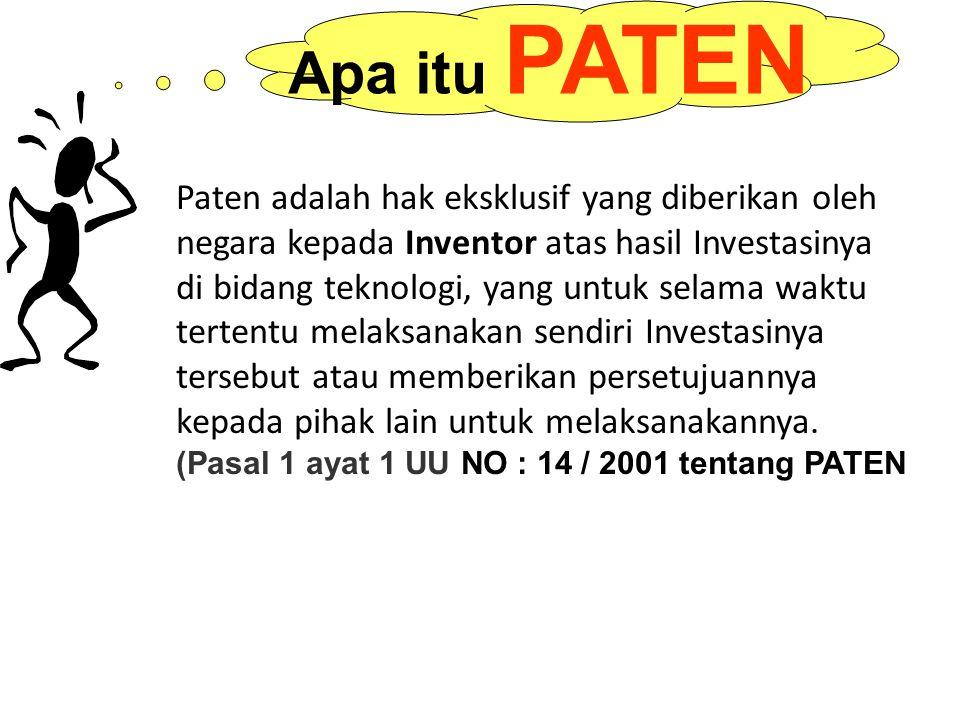 Apa itu PATEN Paten adalah hak eksklusif yang diberikan oleh negara kepada Inventor atas hasil Investasinya di bidang teknologi, yang untuk selama waktu tertentu melaksanakan sendiri Investasinya tersebut atau memberikan persetujuannya kepada pihak lain untuk melaksanakannya.