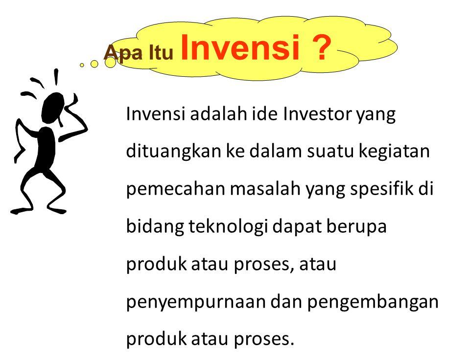 Invensi adalah ide Investor yang dituangkan ke dalam suatu kegiatan pemecahan masalah yang spesifik di bidang teknologi dapat berupa produk atau prose