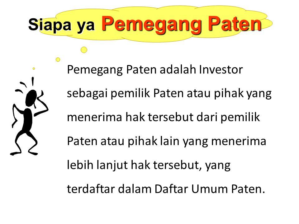 Pemegang Paten adalah Investor sebagai pemilik Paten atau pihak yang menerima hak tersebut dari pemilik Paten atau pihak lain yang menerima lebih lanjut hak tersebut, yang terdaftar dalam Daftar Umum Paten.