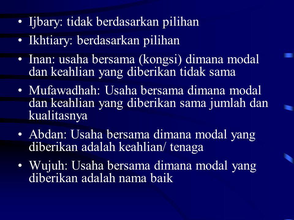 Ijbary: tidak berdasarkan pilihan Ikhtiary: berdasarkan pilihan Inan: usaha bersama (kongsi) dimana modal dan keahlian yang diberikan tidak sama Mufaw