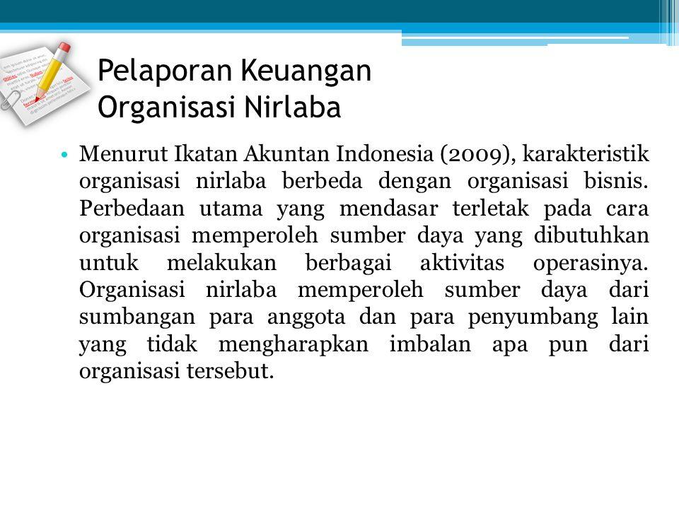 Menurut Ikatan Akuntan Indonesia (2009), karakteristik organisasi nirlaba berbeda dengan organisasi bisnis. Perbedaan utama yang mendasar terletak pad