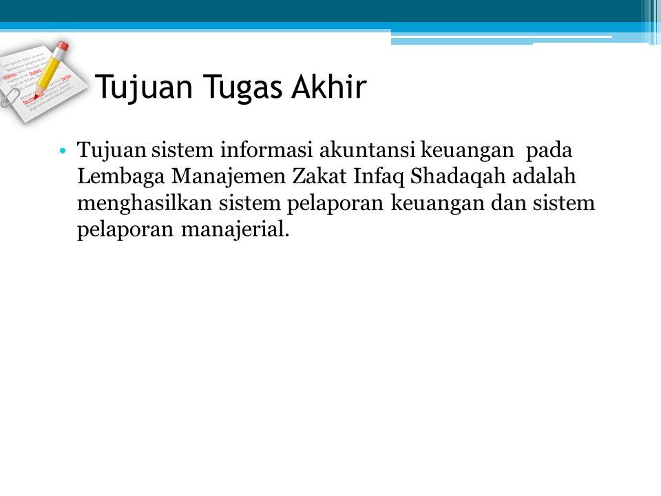 Tujuan sistem informasi akuntansi keuangan pada Lembaga Manajemen Zakat Infaq Shadaqah adalah menghasilkan sistem pelaporan keuangan dan sistem pelapo