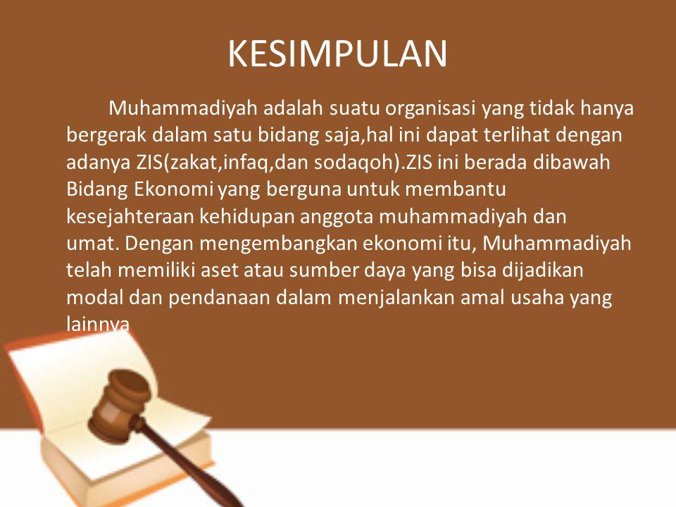 KESIMPULAN Muhammadiyah adalah suatu organisasi yang tidak hanya bergerak dalam satu bidang saja,hal ini dapat terlihat dengan adanya ZIS(zakat,infaq,