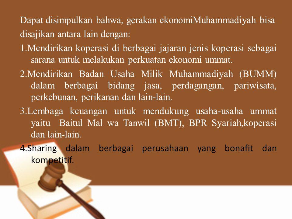 Dapat disimpulkan bahwa, gerakan ekonomiMuhammadiyah bisa disajikan antara lain dengan: 1.Mendirikan koperasi di berbagai jajaran jenis koperasi sebag