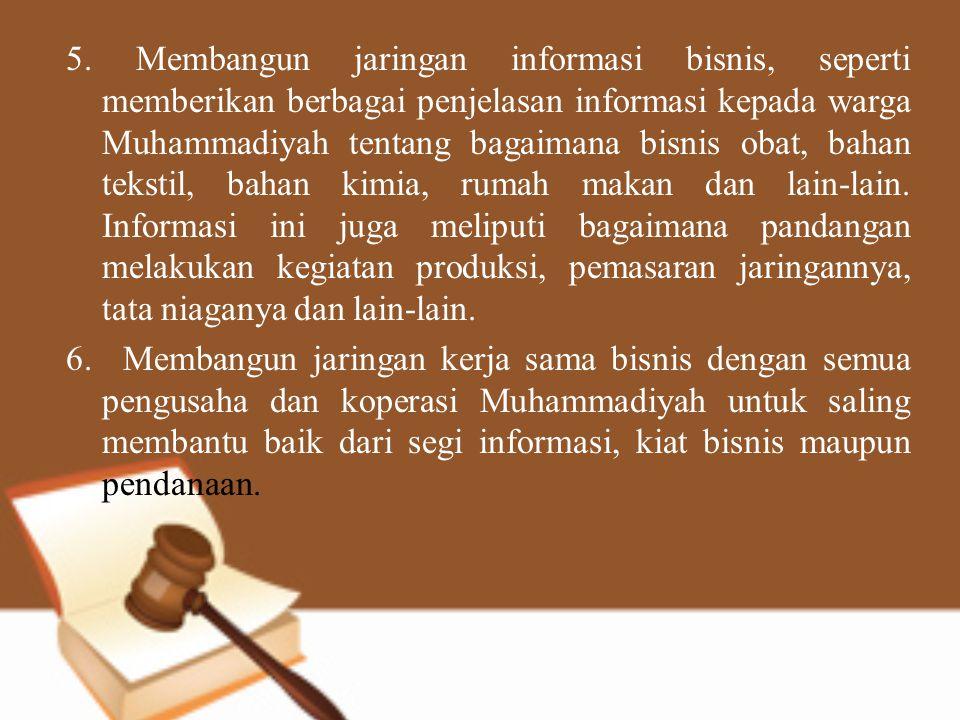 5. Membangun jaringan informasi bisnis, seperti memberikan berbagai penjelasan informasi kepada warga Muhammadiyah tentang bagaimana bisnis obat, baha