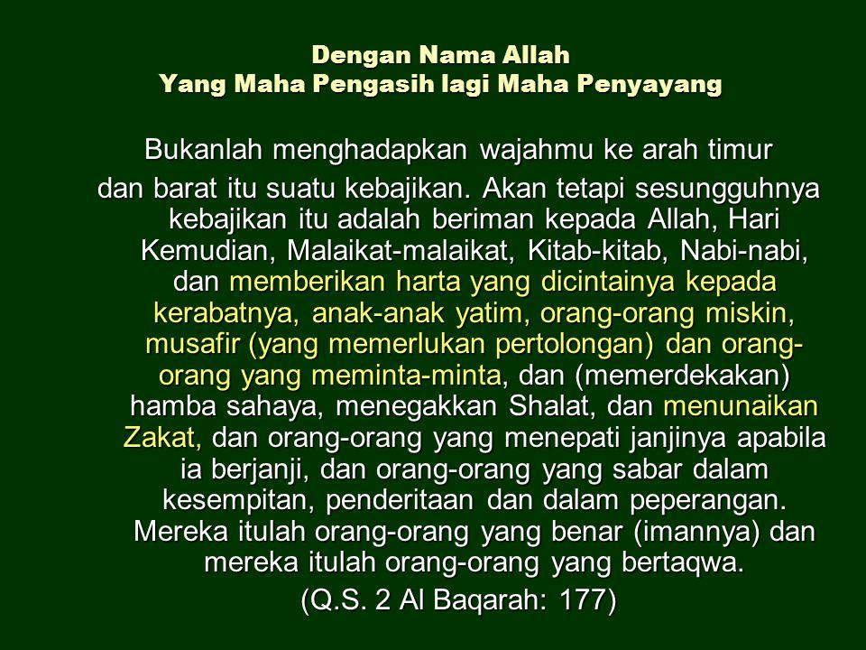 Dengan Nama Allah Yang Maha Pengasih lagi Maha Penyayang Bukanlah menghadapkan wajahmu ke arah timur dan barat itu suatu kebajikan. Akan tetapi sesung