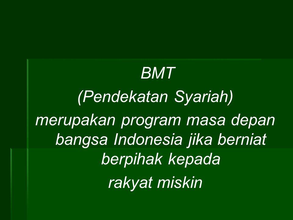 BMT (Pendekatan Syariah) merupakan program masa depan bangsa Indonesia jika berniat berpihak kepada rakyat miskin