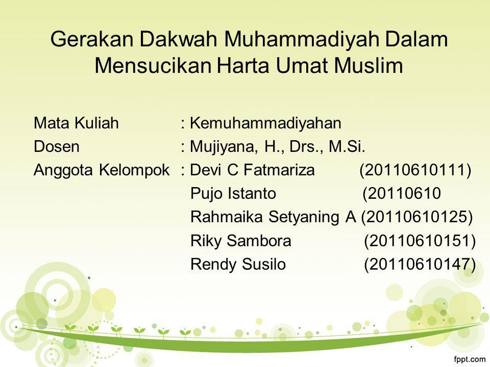 Gerakan Dakwah Muhammadiyah Dalam Mensucikan Harta Umat Muslim Mata Kuliah : Kemuhammadiyahan Dosen : Mujiyana, H., Drs., M.Si.