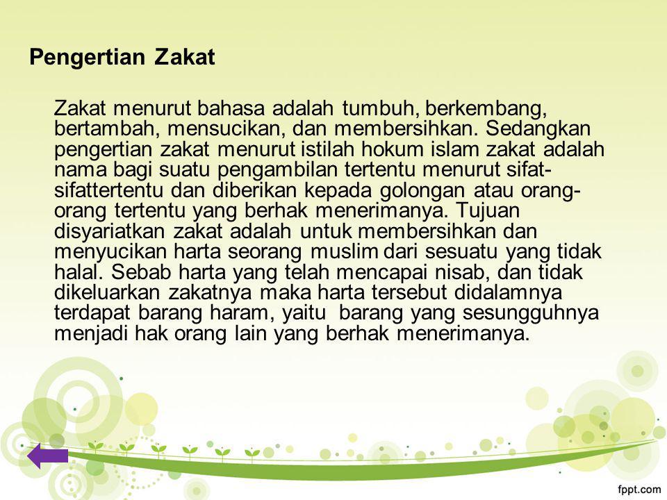 Pengertian Zakat Zakat menurut bahasa adalah tumbuh, berkembang, bertambah, mensucikan, dan membersihkan.