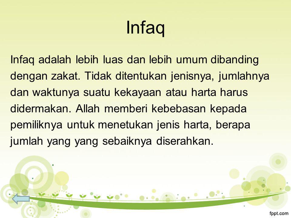 Infaq Infaq adalah lebih luas dan lebih umum dibanding dengan zakat.