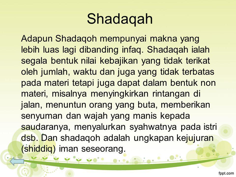 Shadaqah Adapun Shadaqoh mempunyai makna yang lebih luas lagi dibanding infaq.