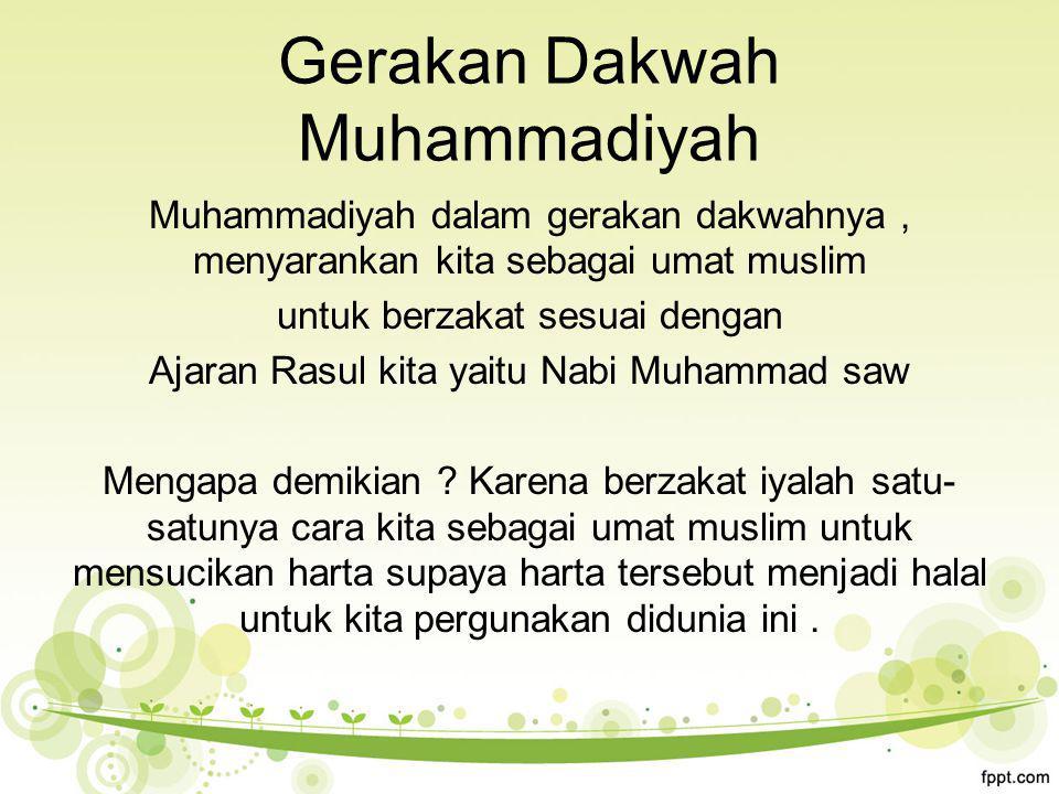 Gerakan Dakwah Muhammadiyah Muhammadiyah dalam gerakan dakwahnya, menyarankan kita sebagai umat muslim untuk berzakat sesuai dengan Ajaran Rasul kita yaitu Nabi Muhammad saw Mengapa demikian .