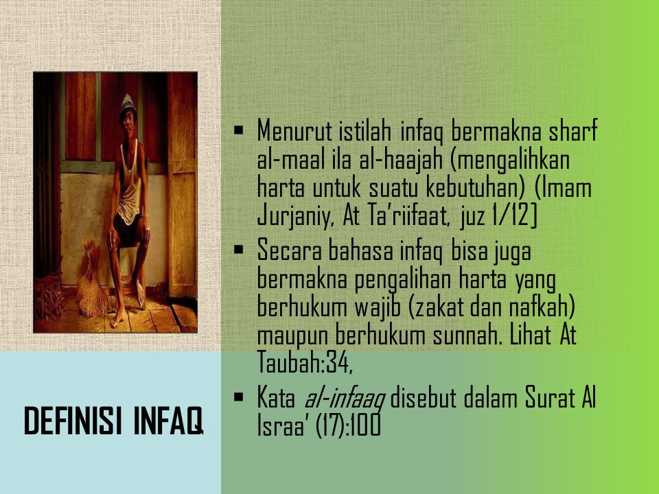 DEFINISI INFAQ  Menurut istilah infaq bermakna sharf al-maal ila al-haajah (mengalihkan harta untuk suatu kebutuhan) (Imam Jurjaniy, At Ta'riifaat, j