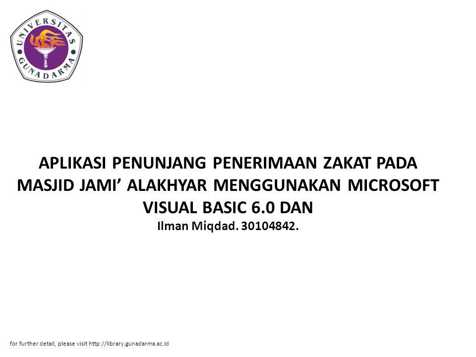 APLIKASI PENUNJANG PENERIMAAN ZAKAT PADA MASJID JAMI' ALAKHYAR MENGGUNAKAN MICROSOFT VISUAL BASIC 6.0 DAN Ilman Miqdad. 30104842. for further detail,