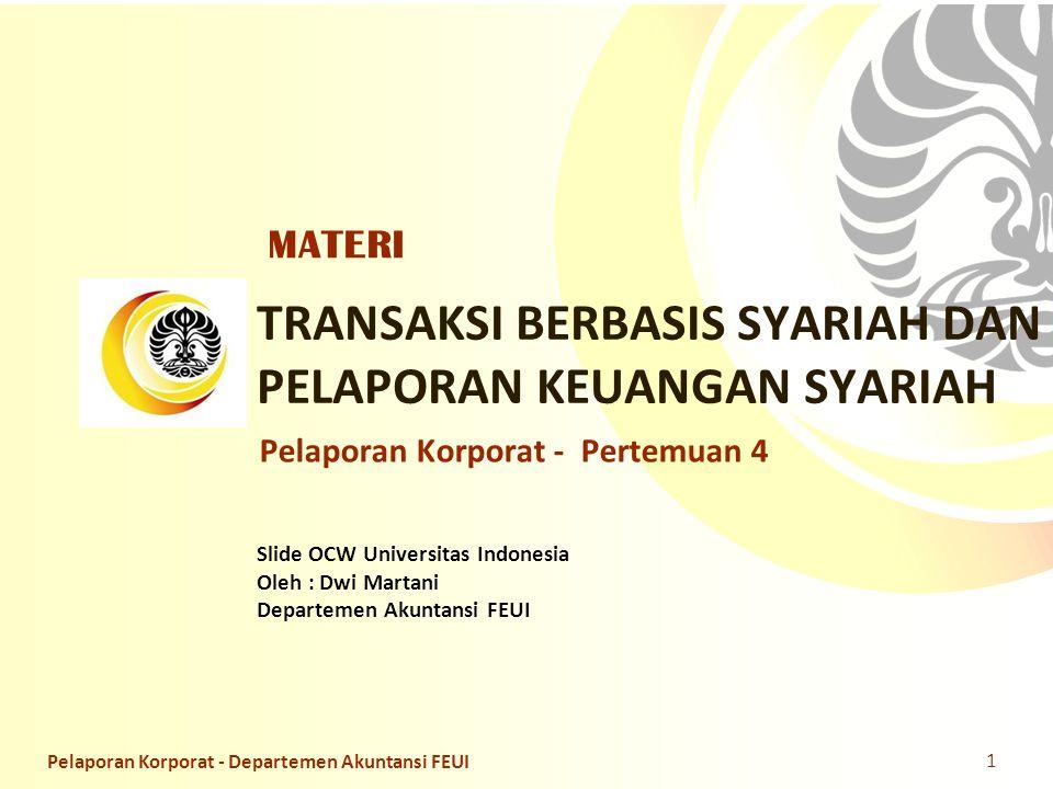 Slide OCW Universitas Indonesia Oleh : Dwi Martani Departemen Akuntansi FEUI TRANSAKSI BERBASIS SYARIAH DAN PELAPORAN KEUANGAN SYARIAH 1 Pelaporan Kor