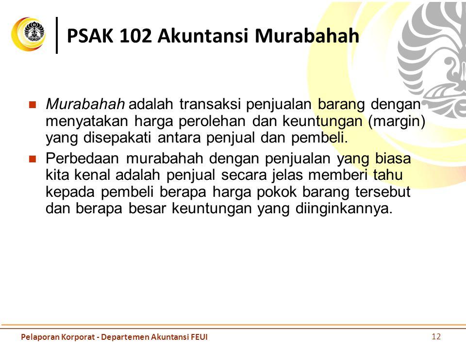 PSAK 102 Akuntansi Murabahah Murabahah adalah transaksi penjualan barang dengan menyatakan harga perolehan dan keuntungan (margin) yang disepakati ant