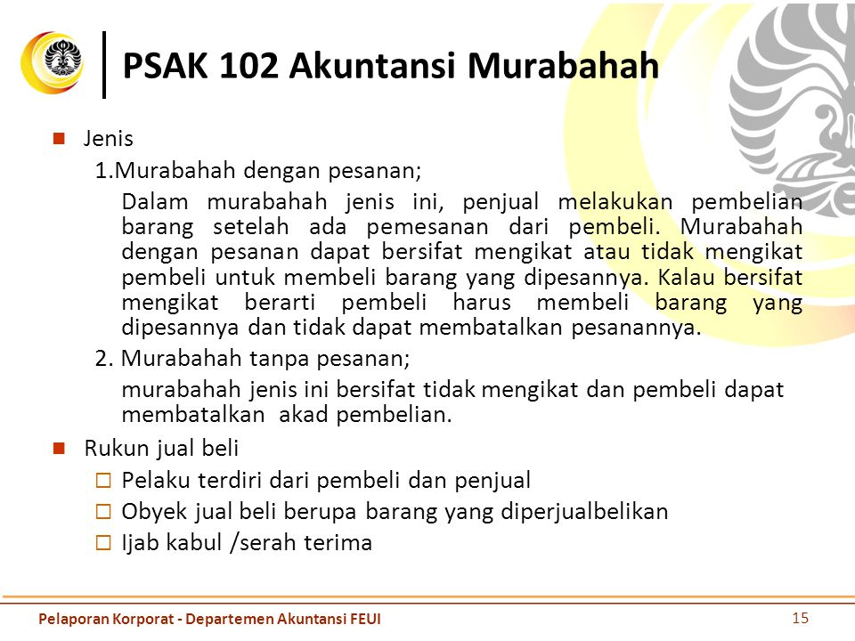 PSAK 102 Akuntansi Murabahah Jenis 1.Murabahah dengan pesanan; Dalam murabahah jenis ini, penjual melakukan pembelian barang setelah ada pemesanan dar