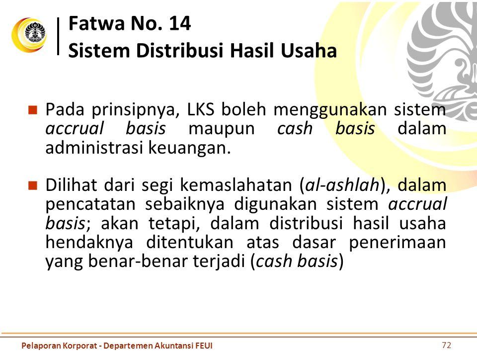Fatwa No. 14 Sistem Distribusi Hasil Usaha Pada prinsipnya, LKS boleh menggunakan sistem accrual basis maupun cash basis dalam administrasi keuangan.