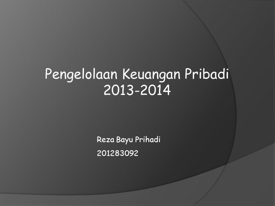 Pengelolaan Keuangan Pribadi 2013-2014 Reza Bayu Prihadi 201283092