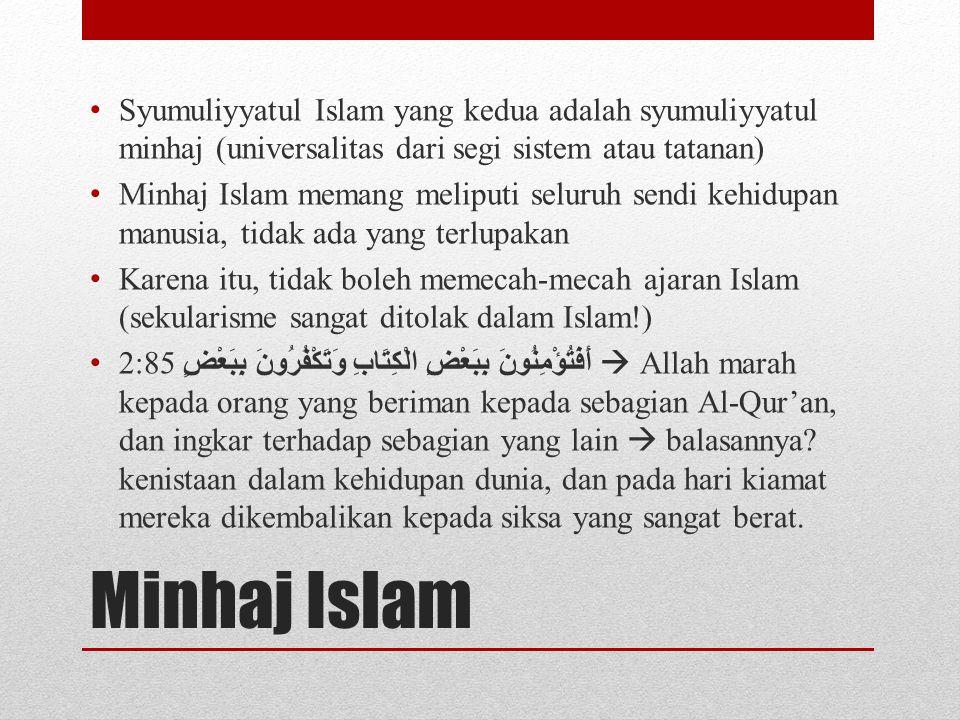 Minhaj Islam Syumuliyyatul Islam yang kedua adalah syumuliyyatul minhaj (universalitas dari segi sistem atau tatanan) Minhaj Islam memang meliputi sel
