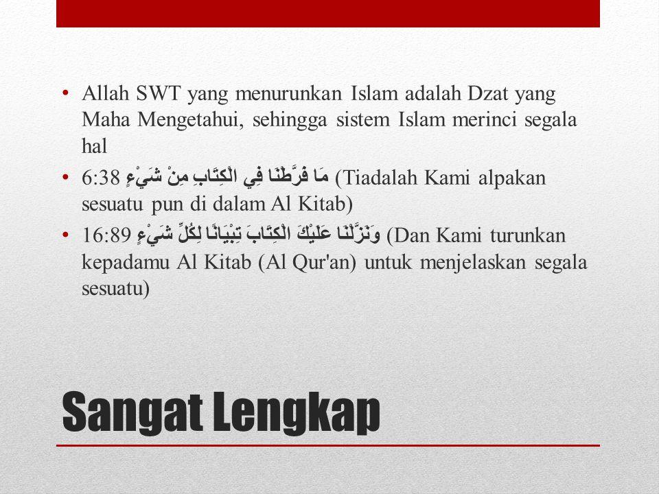 Sangat Lengkap Allah SWT yang menurunkan Islam adalah Dzat yang Maha Mengetahui, sehingga sistem Islam merinci segala hal 6 :38 مَا فَرَّطْنَا فِي الْ