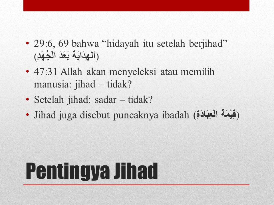 """Pentingya Jihad 29:6, 69 bahwa """"hidayah itu setelah berjihad"""" ( اَلْهِدَايَةُ بَعْدَ الْجُهْدِ ) 47:31 Allah akan menyeleksi atau memilih manusia: jih"""