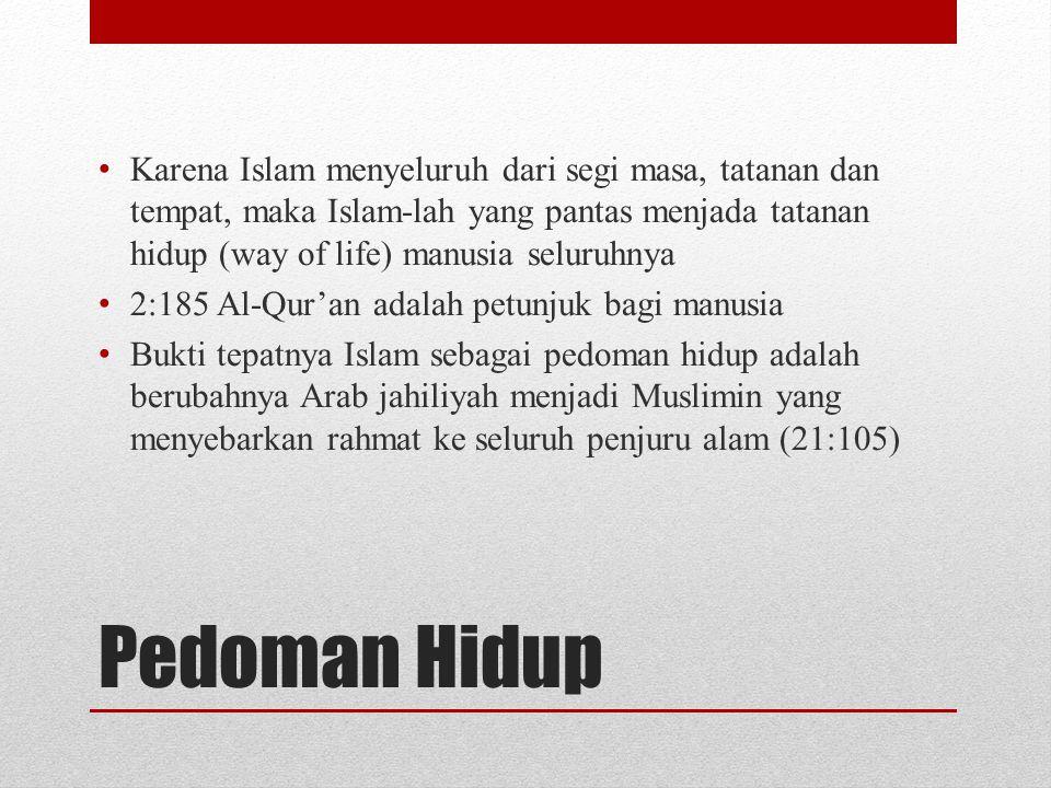 Karena Islam menyeluruh dari segi masa, tatanan dan tempat, maka Islam-lah yang pantas menjada tatanan hidup (way of life) manusia seluruhnya 2:185 Al