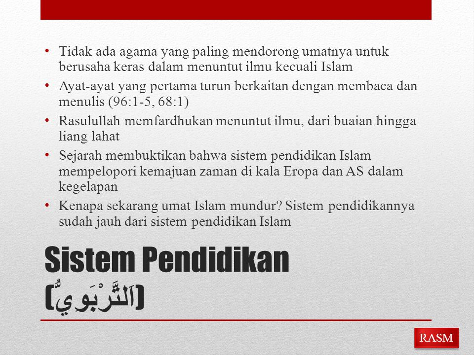 Sistem Pendidikan ( اَلتَّرْبَوِيُّ ) Tidak ada agama yang paling mendorong umatnya untuk berusaha keras dalam menuntut ilmu kecuali Islam Ayat-ayat y