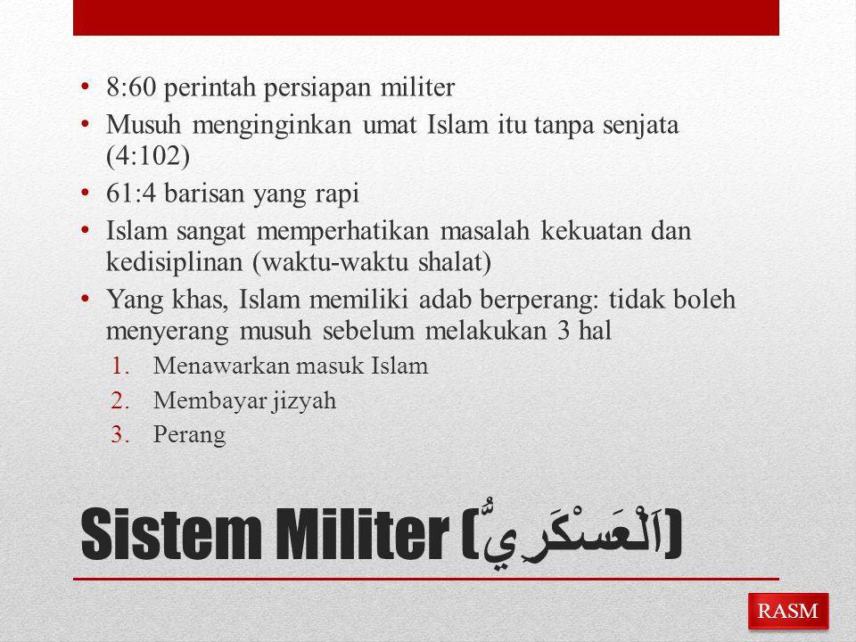 Sistem Militer ( اَلْعَسْكَرِيُّ ) 8:60 perintah persiapan militer Musuh menginginkan umat Islam itu tanpa senjata (4:102) 61:4 barisan yang rapi Isla