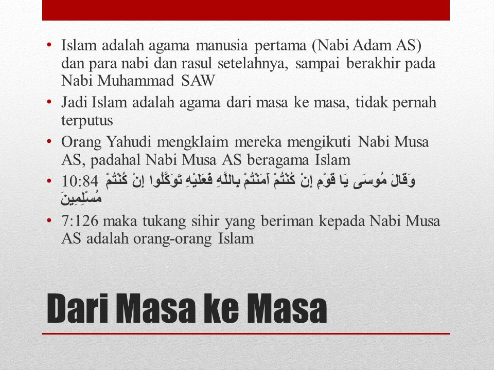 Dari Masa ke Masa Islam adalah agama manusia pertama (Nabi Adam AS) dan para nabi dan rasul setelahnya, sampai berakhir pada Nabi Muhammad SAW Jadi Is