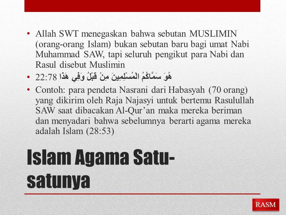 Islam Agama Satu- satunya Allah SWT menegaskan bahwa sebutan MUSLIMIN (orang-orang Islam) bukan sebutan baru bagi umat Nabi Muhammad SAW, tapi seluruh
