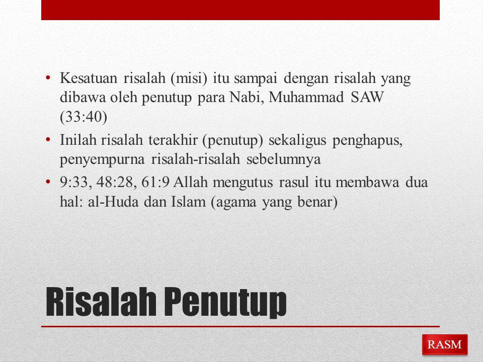 Risalah Penutup Kesatuan risalah (misi) itu sampai dengan risalah yang dibawa oleh penutup para Nabi, Muhammad SAW (33:40) Inilah risalah terakhir (pe