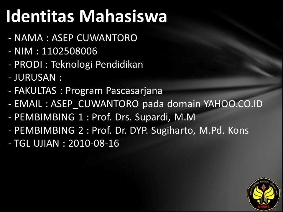 Identitas Mahasiswa - NAMA : ASEP CUWANTORO - NIM : 1102508006 - PRODI : Teknologi Pendidikan - JURUSAN : - FAKULTAS : Program Pascasarjana - EMAIL :