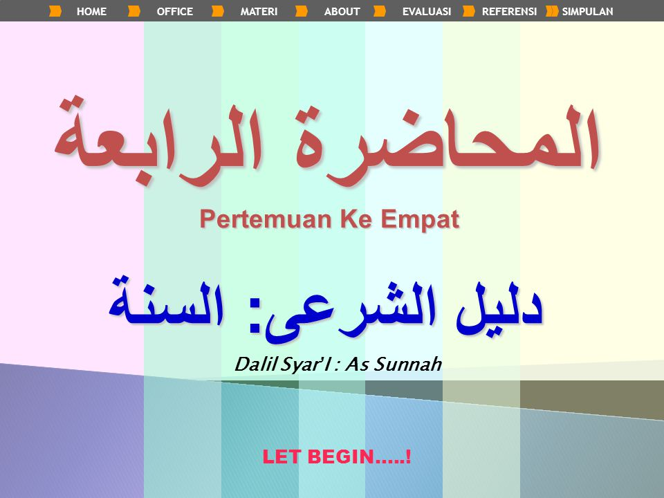 HOMEOFFICEMATERIABOUTEVALUASIREFERENSISIMPULANالمحاضرة الرابعة Pertemuan Ke Empat دليل الشرعى : السنة Dalil Syar ' I : As Sunnah LET BEGIN…..!