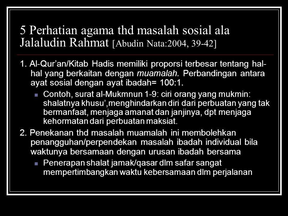 5 Perhatian agama thd masalah sosial ala Jalaludin Rahmat [Abudin Nata:2004, 39-42] 1. Al-Qur'an/Kitab Hadis memiliki proporsi terbesar tentang hal- h