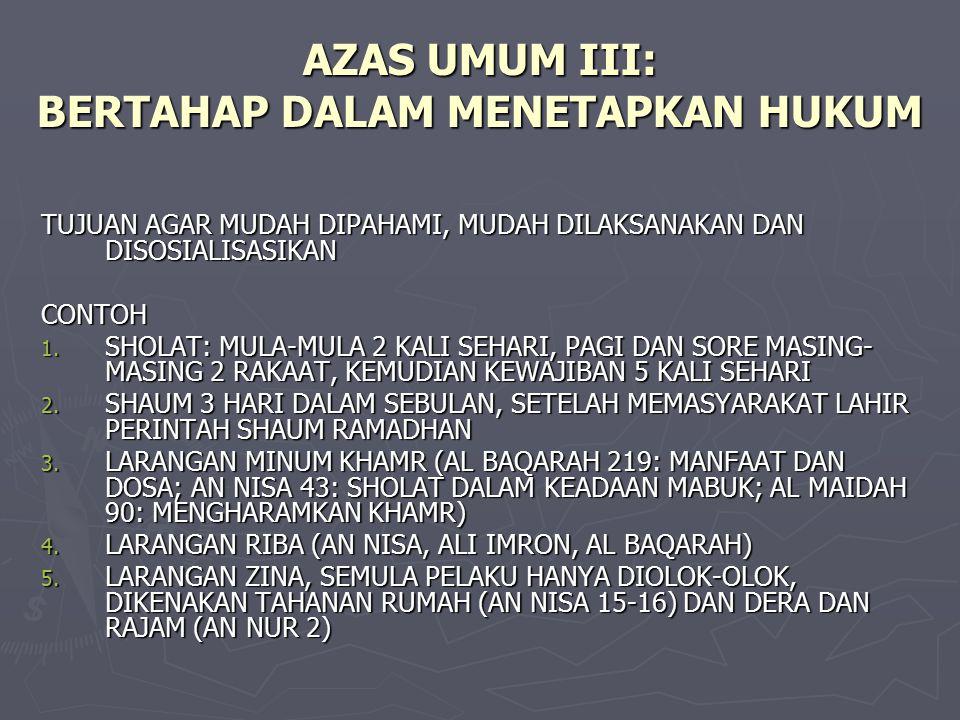 AZAS UMUM III: BERTAHAP DALAM MENETAPKAN HUKUM TUJUAN AGAR MUDAH DIPAHAMI, MUDAH DILAKSANAKAN DAN DISOSIALISASIKAN CONTOH 1. SHOLAT: MULA-MULA 2 KALI