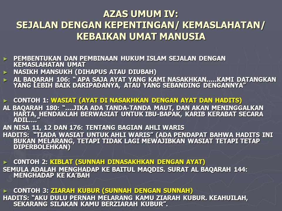 AZAS UMUM IV: SEJALAN DENGAN KEPENTINGAN/ KEMASLAHATAN/ KEBAIKAN UMAT MANUSIA ► PEMBENTUKAN DAN PEMBINAAN HUKUM ISLAM SEJALAN DENGAN KEMASLAHATAN UMAT