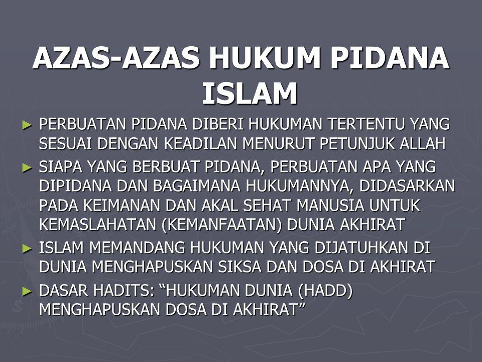 AZAS-AZAS HUKUM PIDANA ISLAM ► PERBUATAN PIDANA DIBERI HUKUMAN TERTENTU YANG SESUAI DENGAN KEADILAN MENURUT PETUNJUK ALLAH ► SIAPA YANG BERBUAT PIDANA