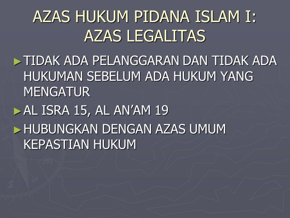 AZAS HUKUM PIDANA ISLAM I: AZAS LEGALITAS ► TIDAK ADA PELANGGARAN DAN TIDAK ADA HUKUMAN SEBELUM ADA HUKUM YANG MENGATUR ► AL ISRA 15, AL AN'AM 19 ► HU