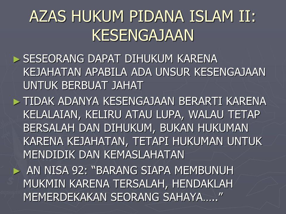 AZAS HUKUM PIDANA ISLAM II: KESENGAJAAN ► SESEORANG DAPAT DIHUKUM KARENA KEJAHATAN APABILA ADA UNSUR KESENGAJAAN UNTUK BERBUAT JAHAT ► TIDAK ADANYA KE