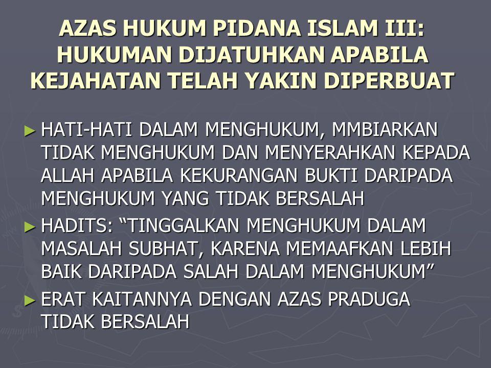 AZAS HUKUM PIDANA ISLAM III: HUKUMAN DIJATUHKAN APABILA KEJAHATAN TELAH YAKIN DIPERBUAT ► HATI-HATI DALAM MENGHUKUM, MMBIARKAN TIDAK MENGHUKUM DAN MEN