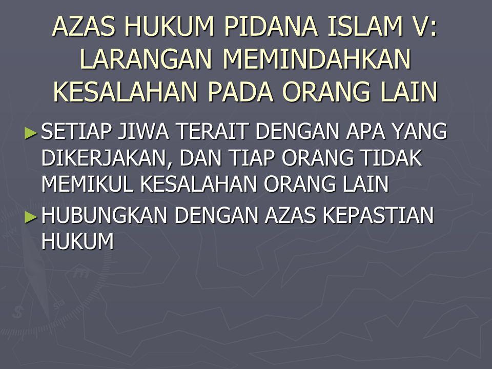 AZAS HUKUM PIDANA ISLAM V: LARANGAN MEMINDAHKAN KESALAHAN PADA ORANG LAIN ► SETIAP JIWA TERAIT DENGAN APA YANG DIKERJAKAN, DAN TIAP ORANG TIDAK MEMIKU