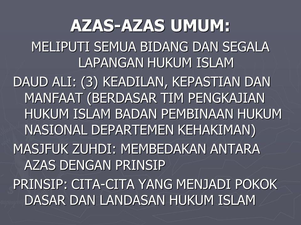 AZAS-AZAS UMUM: MELIPUTI SEMUA BIDANG DAN SEGALA LAPANGAN HUKUM ISLAM DAUD ALI: (3) KEADILAN, KEPASTIAN DAN MANFAAT (BERDASAR TIM PENGKAJIAN HUKUM ISL