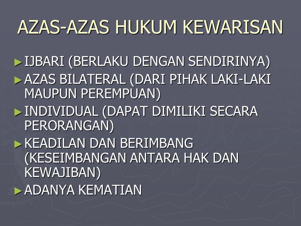 AZAS-AZAS HUKUM KEWARISAN ► IJBARI (BERLAKU DENGAN SENDIRINYA) ► AZAS BILATERAL (DARI PIHAK LAKI-LAKI MAUPUN PEREMPUAN) ► INDIVIDUAL (DAPAT DIMILIKI S