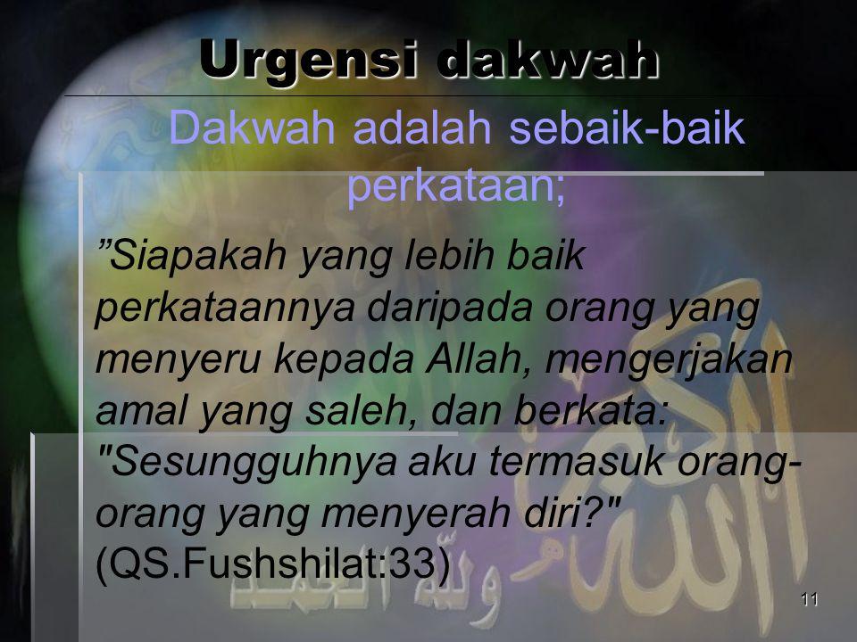 """11 Urgensi dakwah Dakwah adalah sebaik-baik perkataan; """"Siapakah yang lebih baik perkataannya daripada orang yang menyeru kepada Allah, mengerjakan am"""