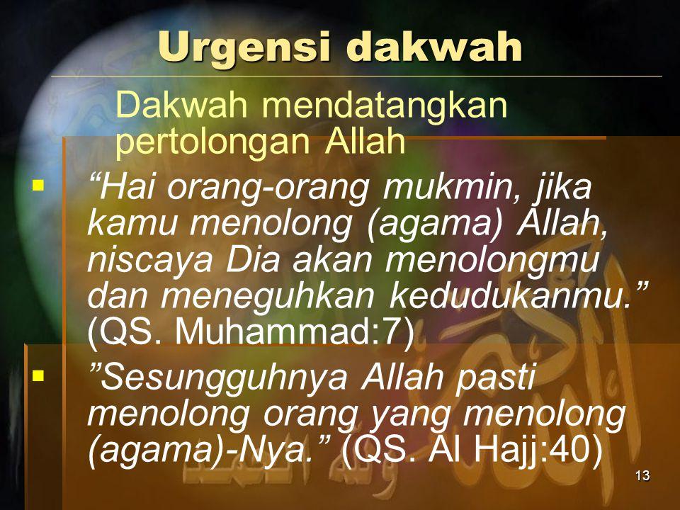 """13 Urgensi dakwah Dakwah mendatangkan pertolongan Allah  """"Hai orang-orang mukmin, jika kamu menolong (agama) Allah, niscaya Dia akan menolongmu dan m"""
